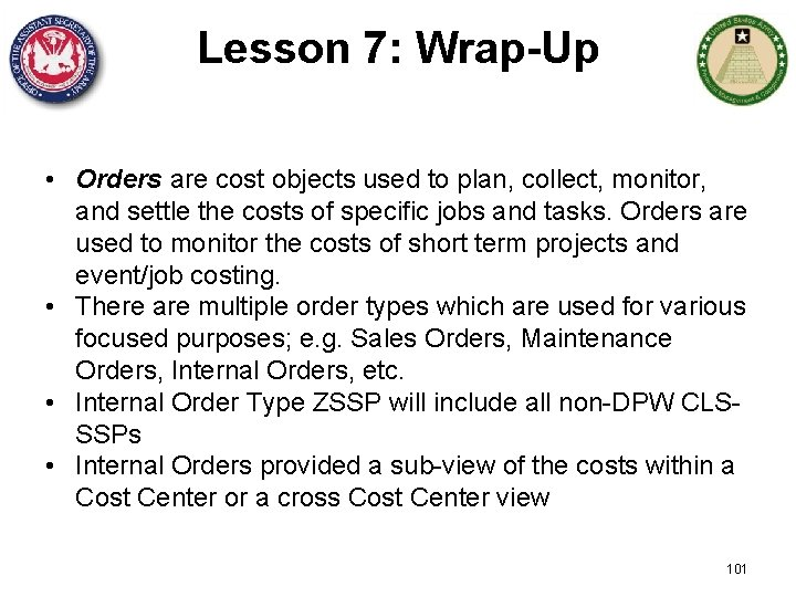 Lesson 7: Wrap-Up • Orders are cost objects used to plan, collect, monitor, and