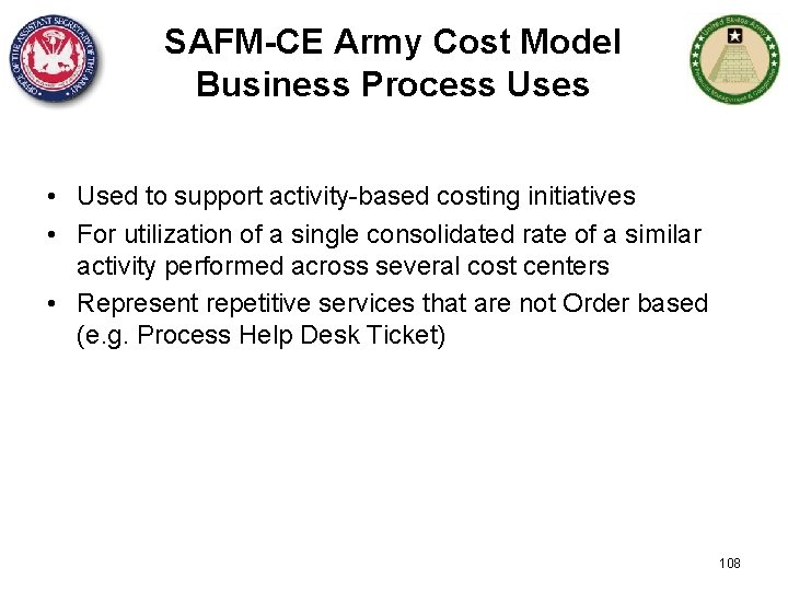SAFM-CE Army Cost Model Business Process Uses • Used to support activity-based costing initiatives