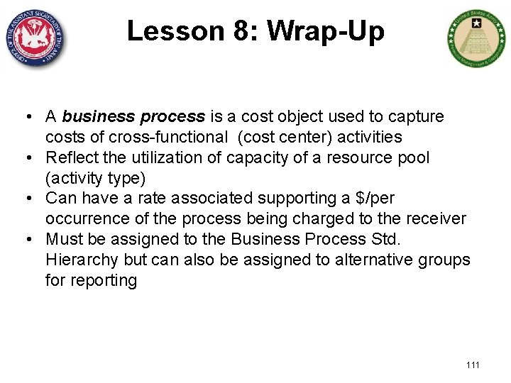 Lesson 8: Wrap-Up • A business process is a cost object used to capture
