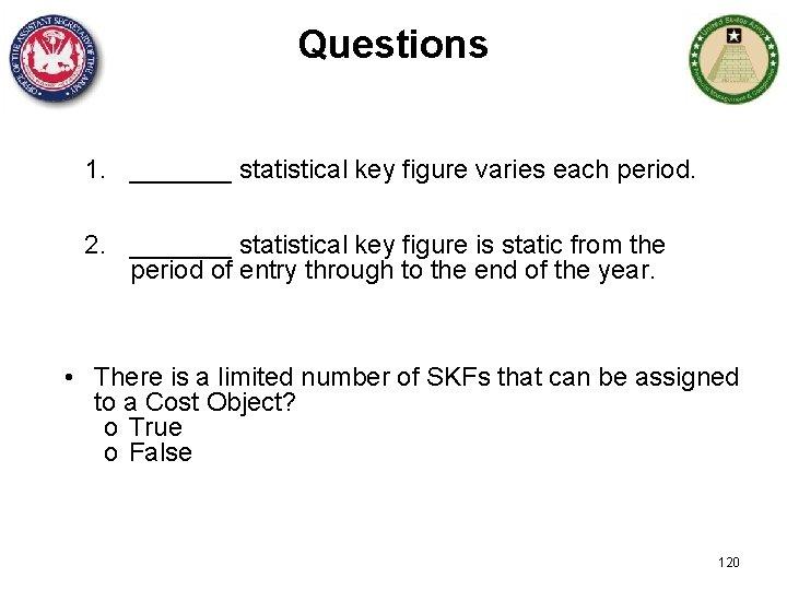 Questions 1. _______ statistical key figure varies each period. 2. _______ statistical key figure