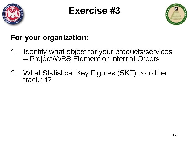 Exercise #3 For your organization: 1. Identify what object for your products/services – Project/WBS