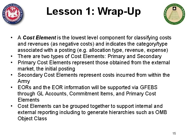 Lesson 1: Wrap-Up • A Cost Element is the lowest level component for classifying