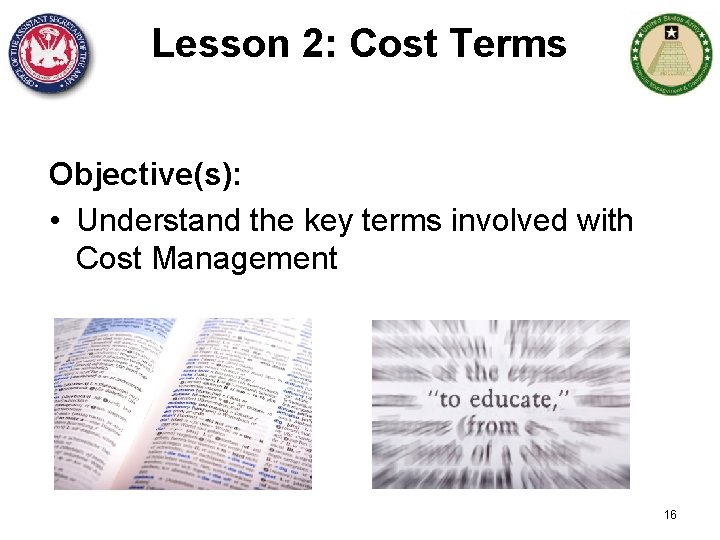 Lesson 2: Cost Terms Objective(s): • Understand the key terms involved with Cost Management