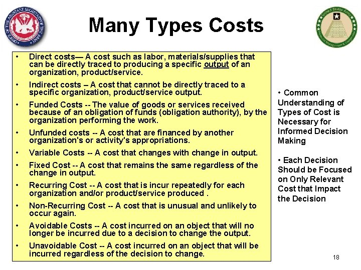 Many Types Costs • Direct costs— A cost such as labor, materials/supplies that can