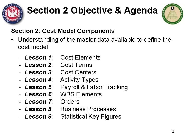 Section 2 Objective & Agenda Section 2: Cost Model Components • Understanding of the