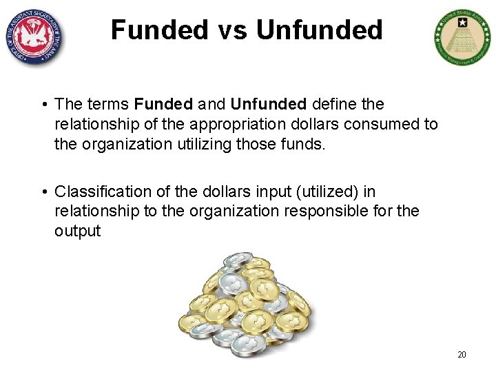 Funded vs Unfunded • The terms Funded and Unfunded define the relationship of the