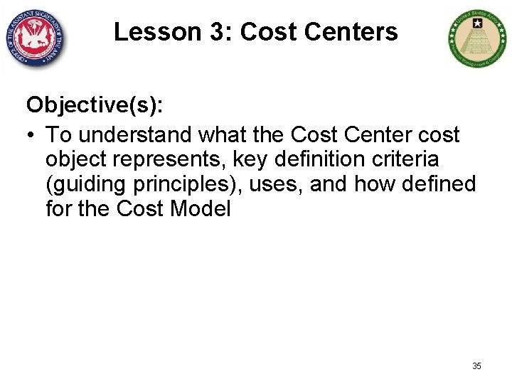 Lesson 3: Cost Centers Objective(s): • To understand what the Cost Center cost object