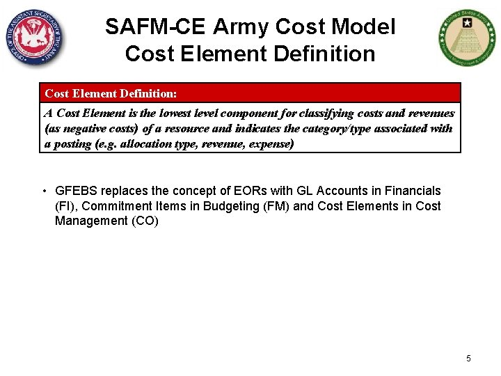 SAFM-CE Army Cost Model Cost Element Definition: A Cost Element is the lowest level
