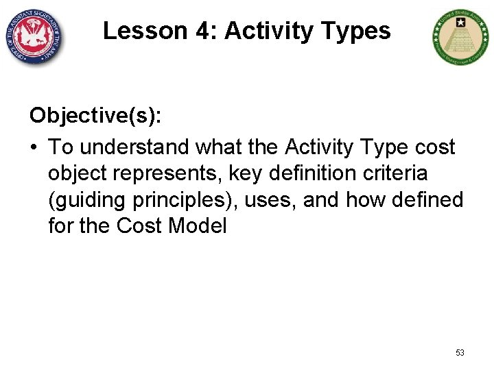 Lesson 4: Activity Types Objective(s): • To understand what the Activity Type cost object