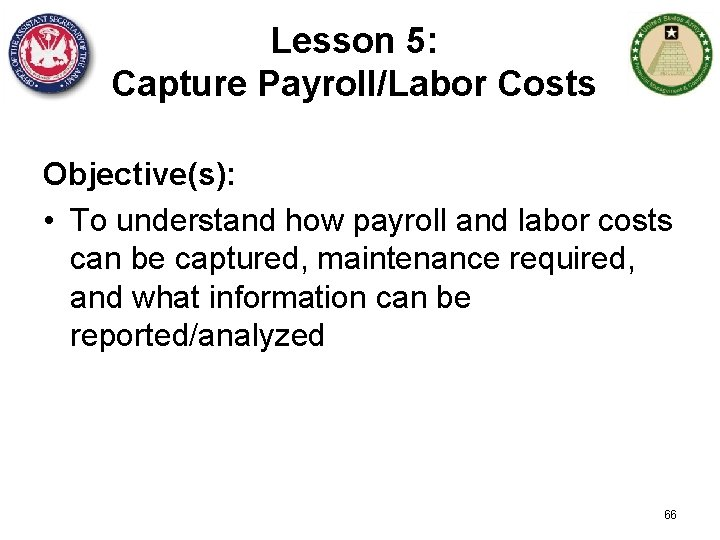 Lesson 5: Capture Payroll/Labor Costs Objective(s): • To understand how payroll and labor costs