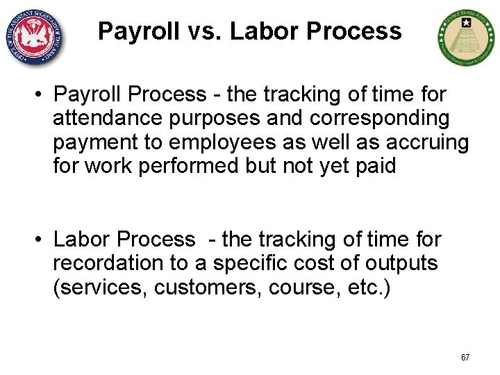 Payroll vs. Labor Process • Payroll Process - the tracking of time for attendance