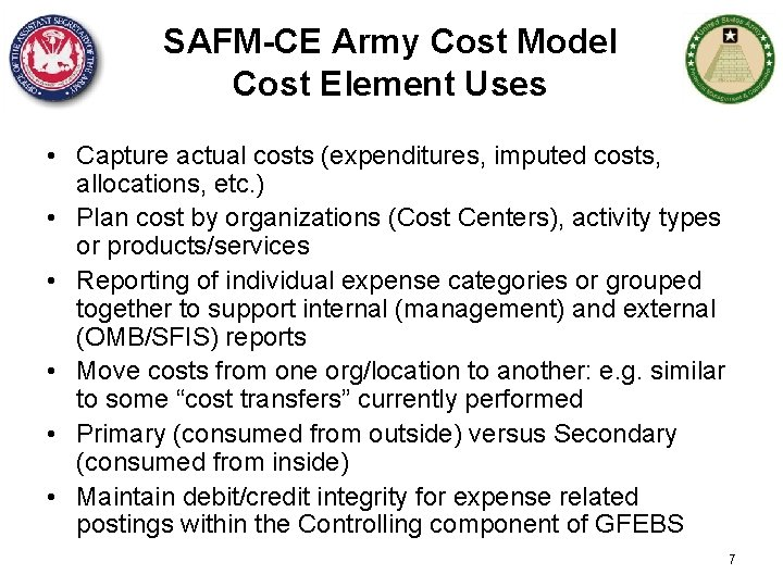 SAFM-CE Army Cost Model Cost Element Uses • Capture actual costs (expenditures, imputed costs,
