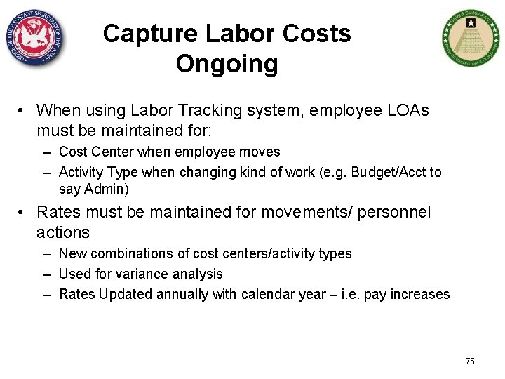 Capture Labor Costs Ongoing • When using Labor Tracking system, employee LOAs must be