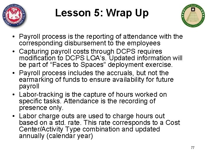 Lesson 5: Wrap Up • Payroll process is the reporting of attendance with the