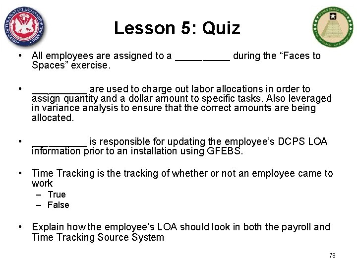 """Lesson 5: Quiz • All employees are assigned to a _____ during the """"Faces"""