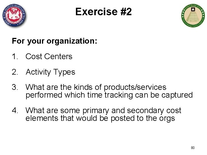 Exercise #2 For your organization: 1. Cost Centers 2. Activity Types 3. What are