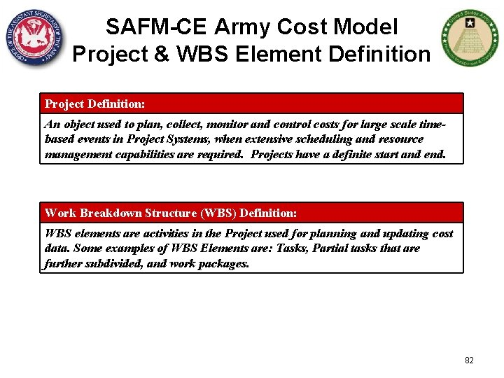 SAFM-CE Army Cost Model Project & WBS Element Definition Project Definition: An object used