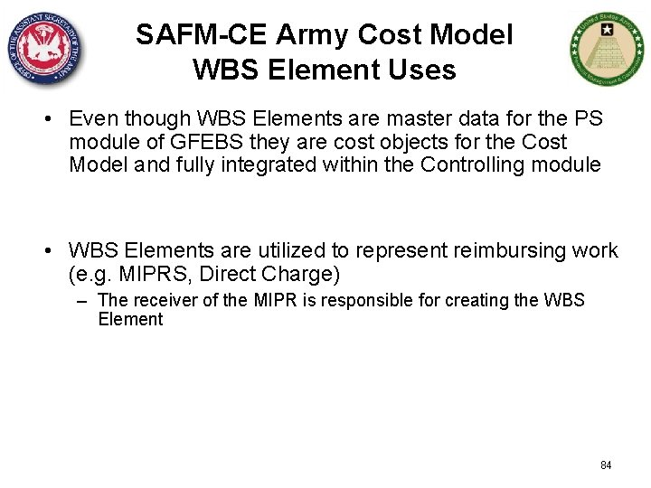 SAFM-CE Army Cost Model WBS Element Uses • Even though WBS Elements are master