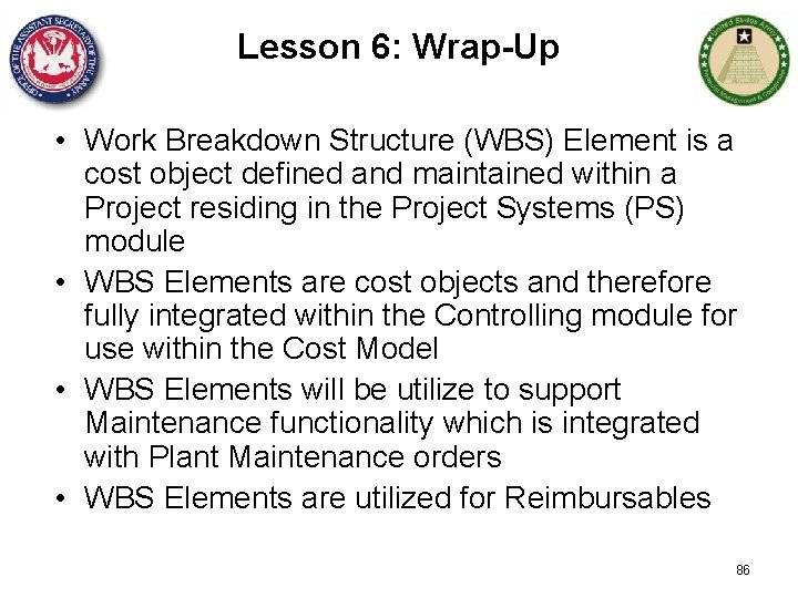 Lesson 6: Wrap-Up • Work Breakdown Structure (WBS) Element is a cost object defined