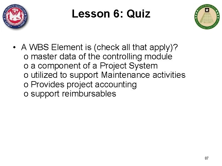Lesson 6: Quiz • A WBS Element is (check all that apply)? o master
