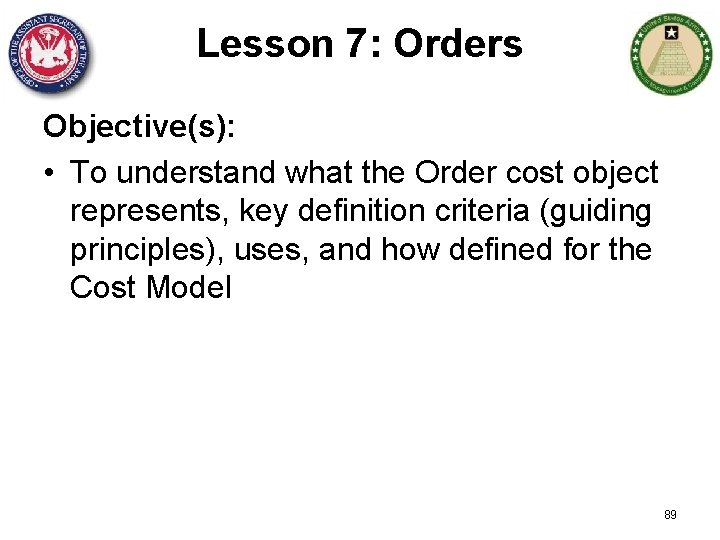 Lesson 7: Orders Objective(s): • To understand what the Order cost object represents, key