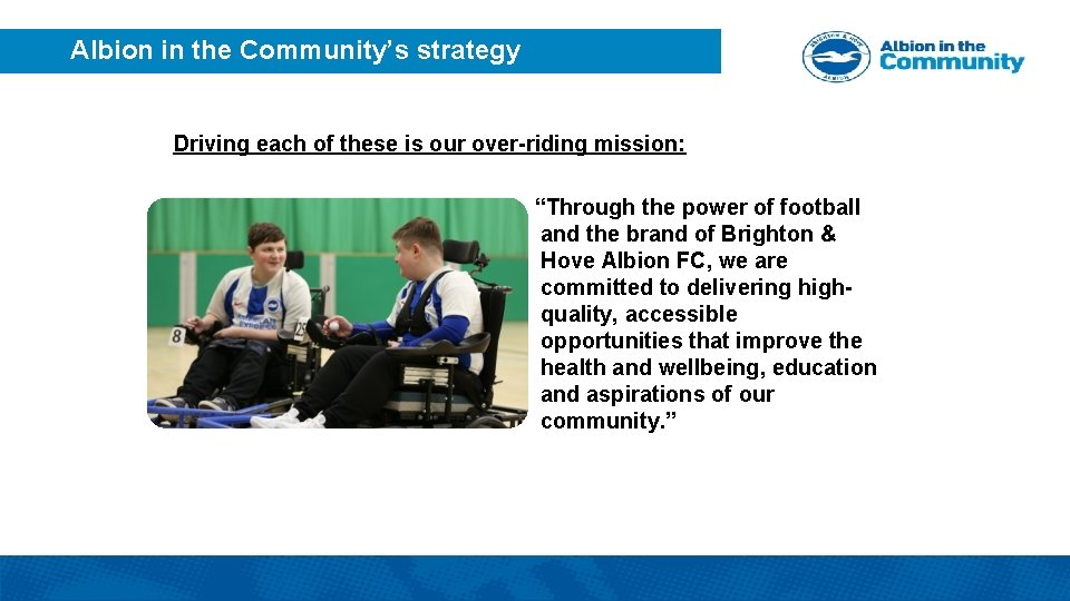 """Albion in the Community's strategy Driving each of these is our over-riding mission: """"Through"""