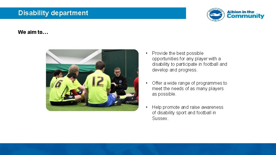 Disability department We aim to… • Provide the best possible opportunities for any player