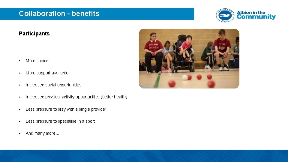 Collaboration - benefits Participants • More choice • More support available • Increased social