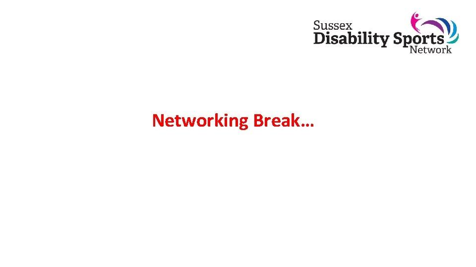 Networking Break…