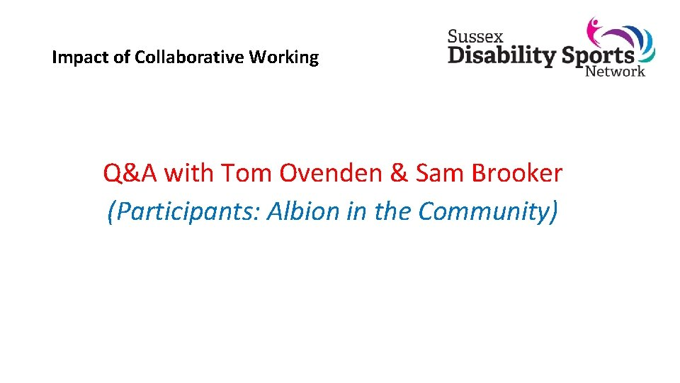 Impact of Collaborative Working Q&A with Tom Ovenden & Sam Brooker (Participants: Albion in