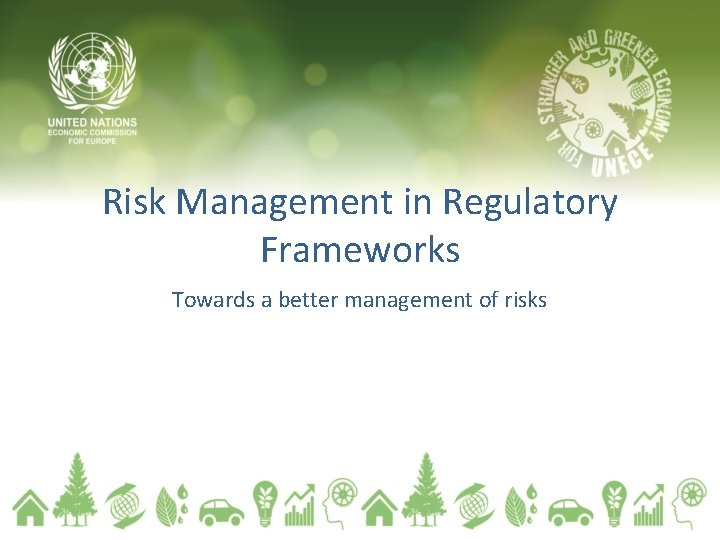 Risk Management in Regulatory Frameworks Towards a better management of risks