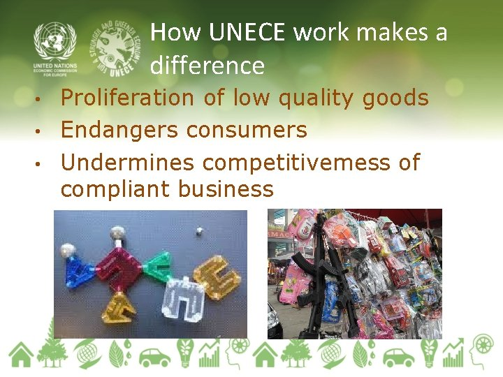 How UNECE work makes a difference Proliferation of low quality goods • Endangers consumers
