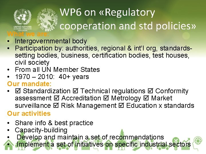 WP 6 on «Regulatory cooperation and std policies» What we are: • Intergovernmental body