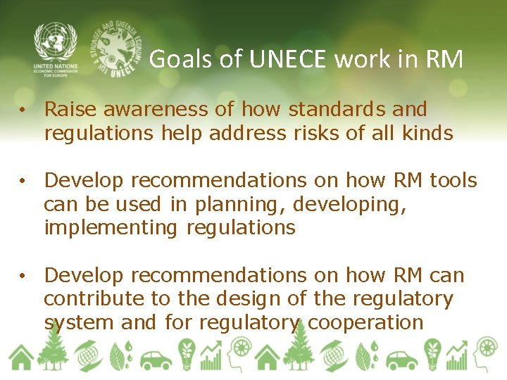 Goals of UNECE work in RM • Raise awareness of how standards and regulations