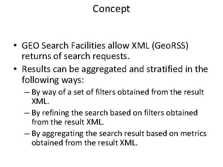Concept • GEO Search Facilities allow XML (Geo. RSS) returns of search requests. •