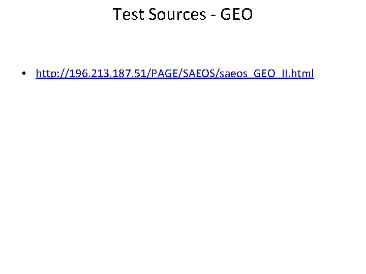 Test Sources - GEO • http: //196. 213. 187. 51/PAGE/SAEOS/saeos_GEO_II. html