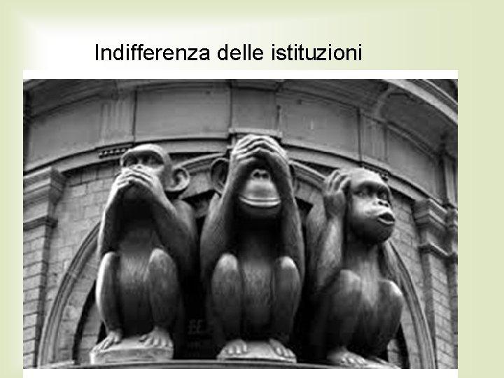 Indifferenza delle istituzioni