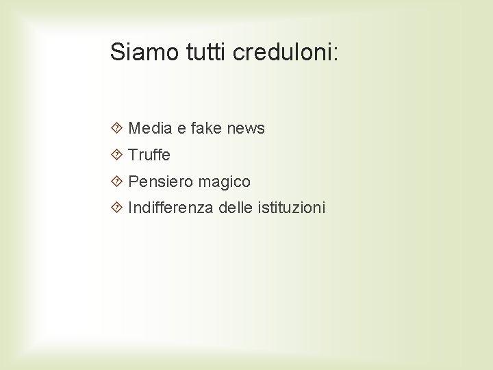 Siamo tutti creduloni: Media e fake news Truffe Pensiero magico Indifferenza delle istituzioni