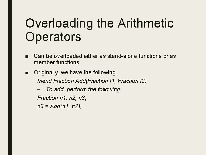 Overloading the Arithmetic Operators ■ Can be overloaded either as stand-alone functions or as