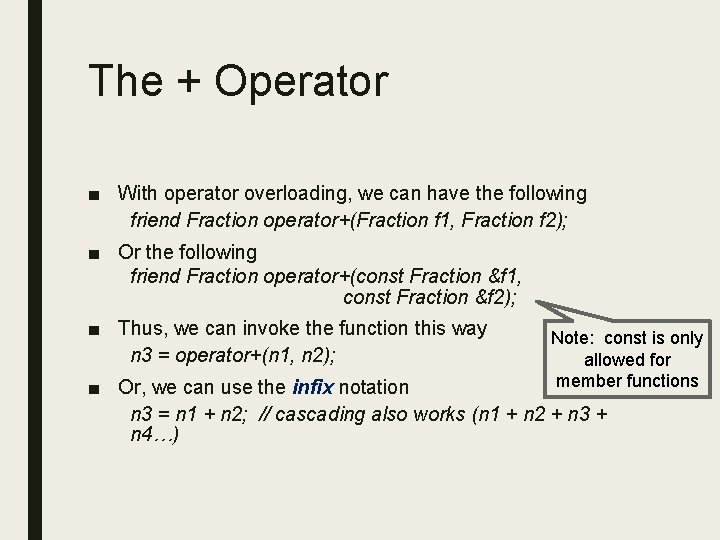 The + Operator ■ With operator overloading, we can have the following friend Fraction
