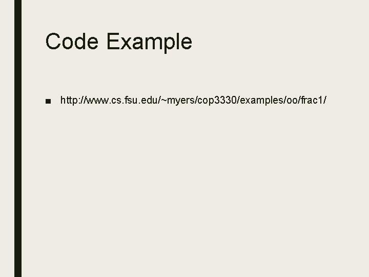 Code Example ■ http: //www. cs. fsu. edu/~myers/cop 3330/examples/oo/frac 1/