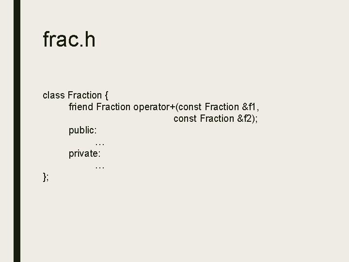 frac. h class Fraction { friend Fraction operator+(const Fraction &f 1, const Fraction &f