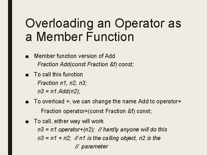 Overloading an Operator as a Member Function ■ Member function version of Add Fraction