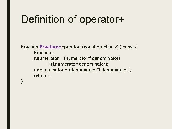 Definition of operator+ Fraction: : operator+(const Fraction &f) const { Fraction r; r. numerator