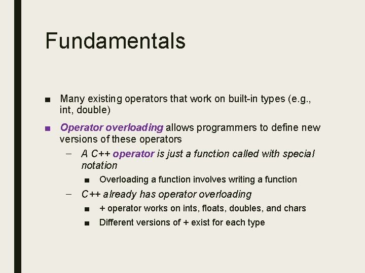 Fundamentals ■ Many existing operators that work on built-in types (e. g. , int,
