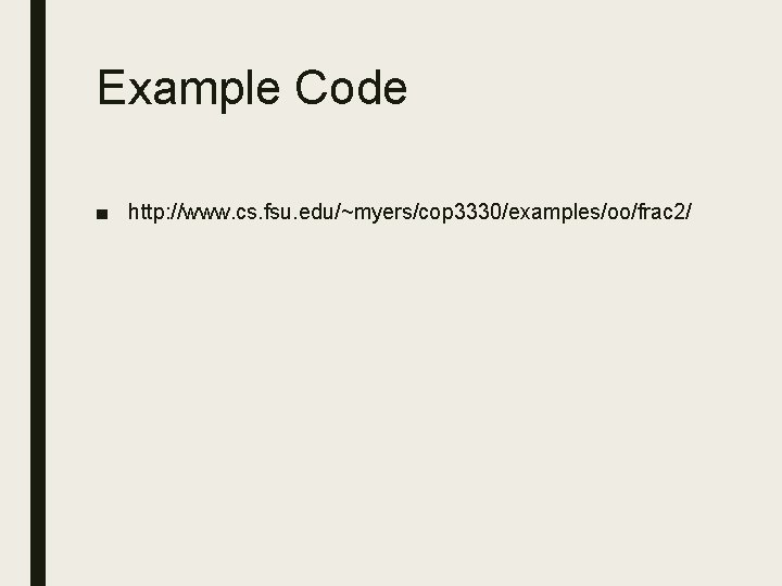 Example Code ■ http: //www. cs. fsu. edu/~myers/cop 3330/examples/oo/frac 2/