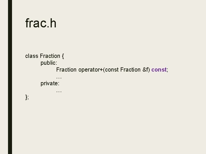 frac. h class Fraction { public: Fraction operator+(const Fraction &f) const; … private: …
