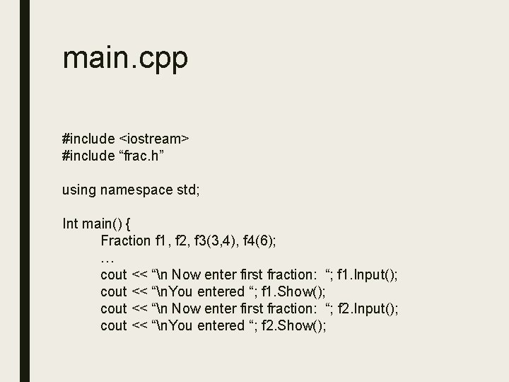 """main. cpp #include <iostream> #include """"frac. h"""" using namespace std; Int main() { Fraction"""
