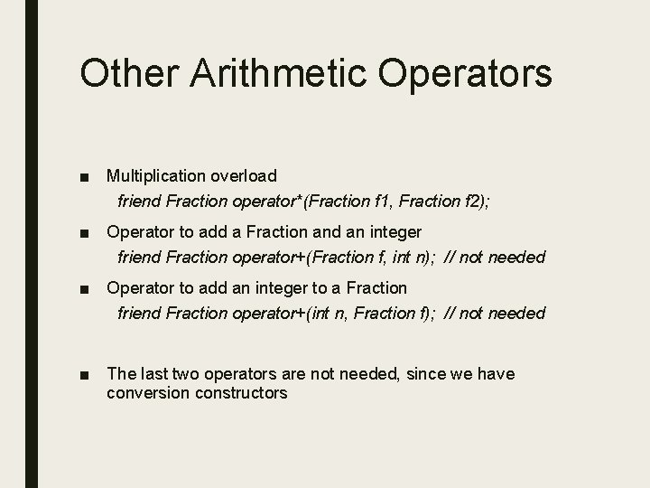 Other Arithmetic Operators ■ Multiplication overload friend Fraction operator*(Fraction f 1, Fraction f 2);