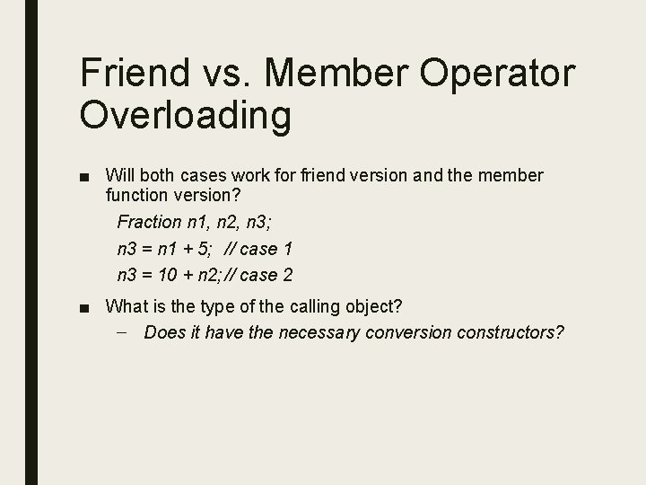 Friend vs. Member Operator Overloading ■ Will both cases work for friend version and